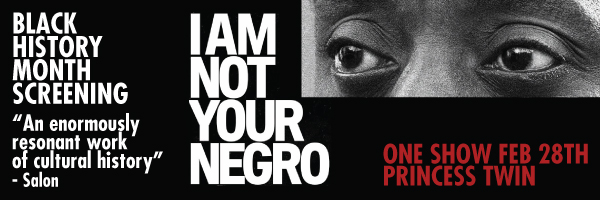 newsletter-banner---600x200---i-am-not-your-negro---feb-14-2017_1.jpg
